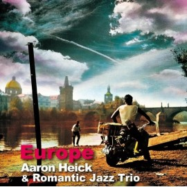 Aaron HEICK & ROMANTIC JAZZ TRIO - EUROPE (CD)