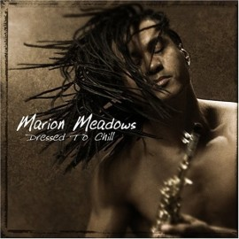 Marion MEADOWS - DRESSED TO CHILL (CD)