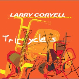 Larry CORYELL with P. WERTICO and M. EGAN - TRICYCLES (CD)