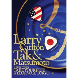 Larry CARLTON & Tak MATSUMOTO - LIVE 2010 TAKE YOUR PICK AT BLUE NOTE TOKYO (DVD)