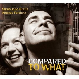 Sarah Jane MORRIS & Antonio FORCIONE - COMPARED TO WHAT (CD)