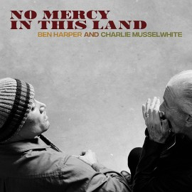 Ben HARPER and Charlie MUSSELWHITE - NO MERCY IN THIS LAND (LP)